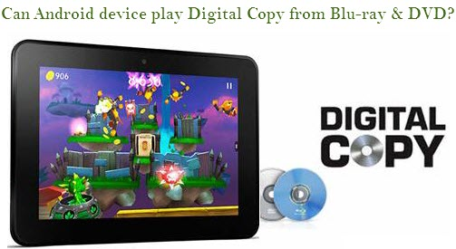 Remove DRM from BD/DVD Digital Copy movies for playing on Android Tablet & Smartphone