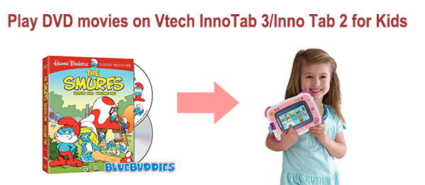 Transfer DVD movies to Vtech InnoTab 3/Inno Tab 2 for Your Kids