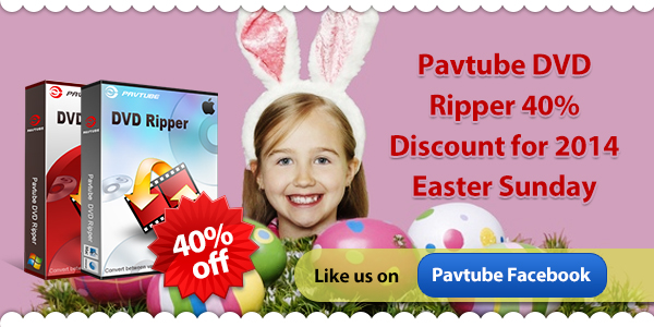 Pavtube Easter Sales 2014 – Get DVD Ripper Windows/Mac + $14 Coupon