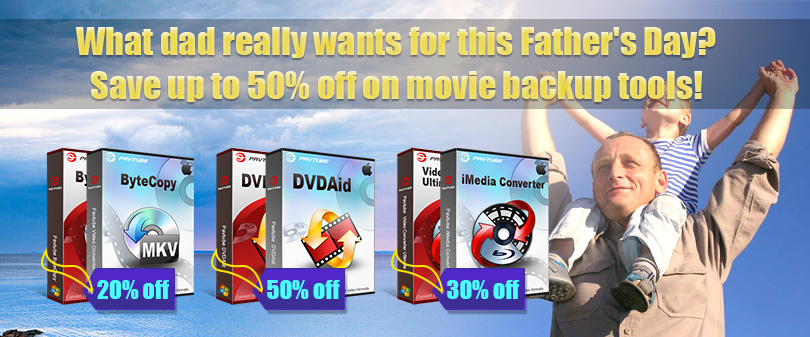 Pavtube 2014 Father's Day Coupon: Save up to 50% movie backup software for dad!