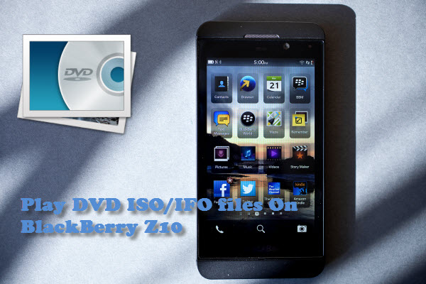 play-dvd-iso-ifo-on-blackberry-z10