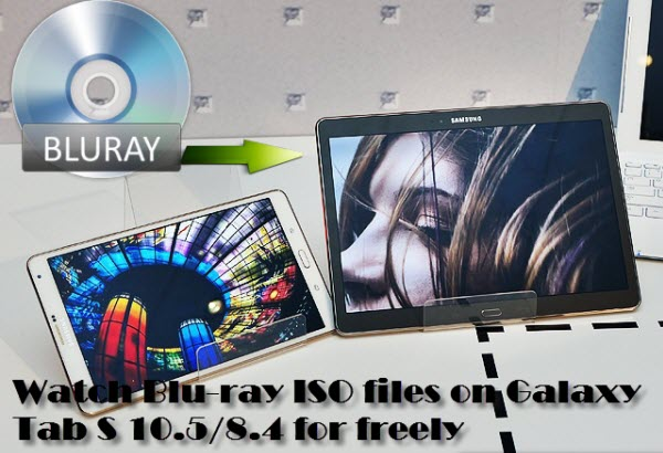 Enable Blu-ray ISO files playback on Galaxy Tab S 10.5/8.4