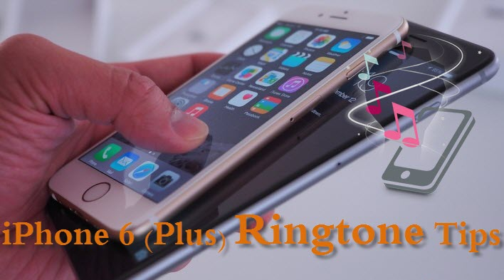 Tips: How to Get/Download/Make Ringtone for iPhone 6 (Plus)
