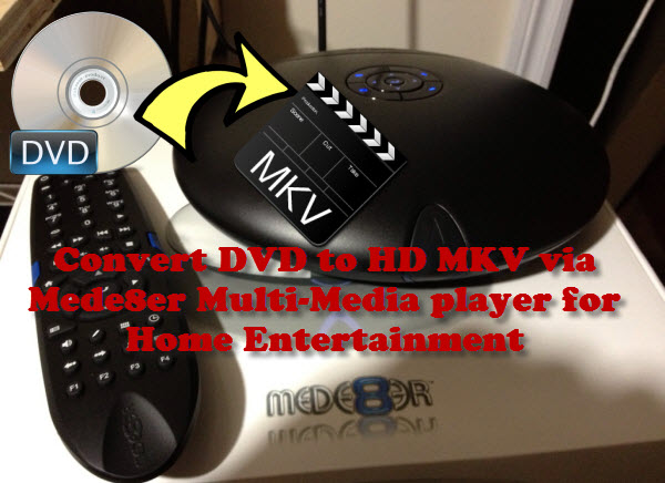 Convert DVD to HD MKV via Mede8er Multi-Media player for Home Entertainment