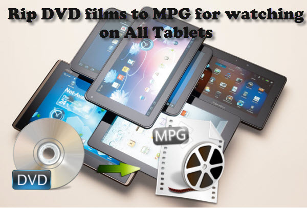Rip DVD films to MPG/MPEG for watching on All Tablets