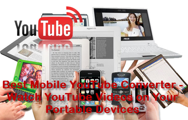 Sharing Top Mobile YouTube Converter for Enjoying Videos on Portable Devices
