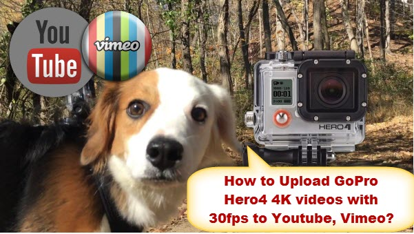 How to Upload GoPro Hero4 4K videos with 30fps to Youtube, Vimeo