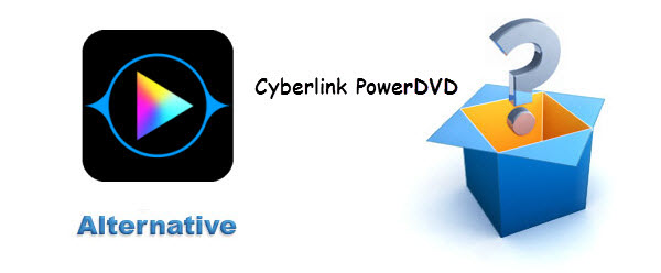 best Alternatives to Cyberlink PowerDVD