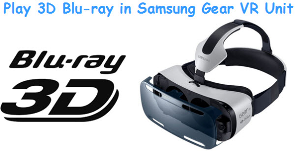 Watch 3D Blu-ray movies on Samsung Gear VR Unit 3d-to-gear-vr