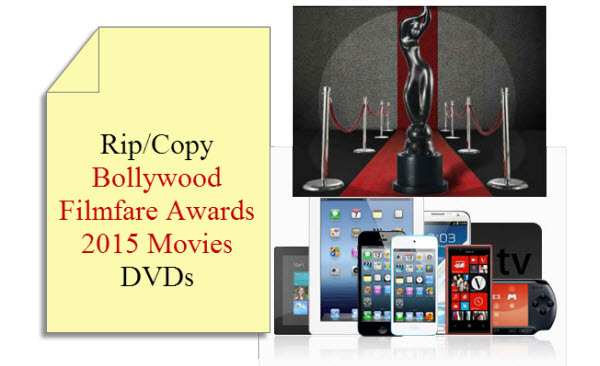 How to Rip 2015 Bollywood Filmfare Awards Movies DVDs