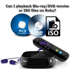 play Blu-rayDVD movies or ISO files on Roku