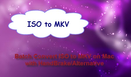 Batch Convert ISO to MKV on Mac with HandBrake/Alternative