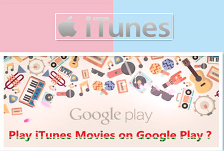 Enjoy Purchased/Rented Movies from iTunes to Google Play