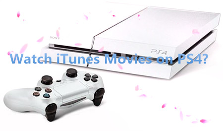 Share iTunes Movies to Sony PlayStation 4 for Playback