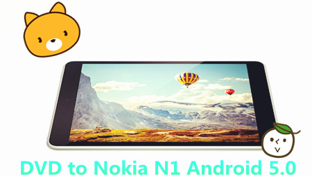 Playback DVD on Nokia N1 Android 5.0 Tablet Easily