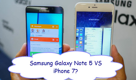Samsung Galaxy Note 5 vs iPhone 7 – Which one you choose?