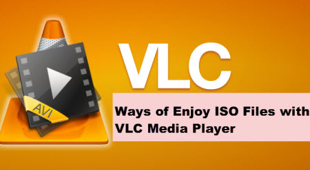Two Ways of Enjoy ISO Files with VLC Media Player
