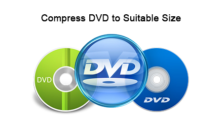 Best DVD Compressor to Compress DVD to Suitable Size