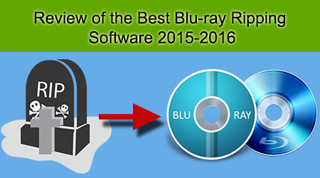 Top 5 Blu-ray Ripper for Android/iOS/Media Players/Storage