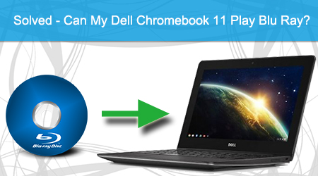 Top Answer – Can My Dell Chromebook 11 Play Blu-Ray?