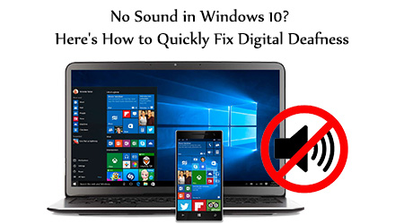 No Sound in Windows 10? Here's How to Quickly Fix Digital Deafness