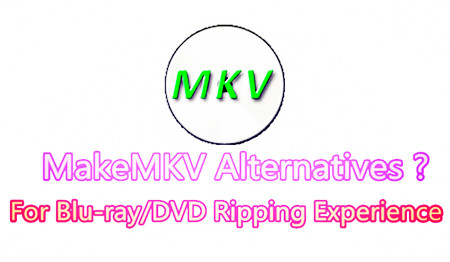 Best MakeMKV Alternative for Blu-ray to Any Format