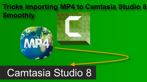 Open MP4 Files With Camtasia Studio 8 Via Win/Mac