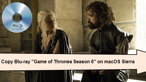 "Copy Blu-ray ""Game of Thrones Season 6"" on macOS Sierra"