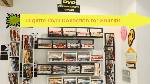 Digitize Your DVD Library Esaily and Quickly