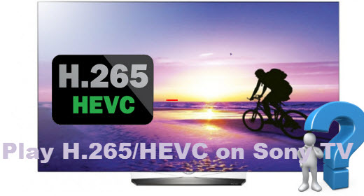 Stream H.265/HEVC files on Sony TV Smoothly