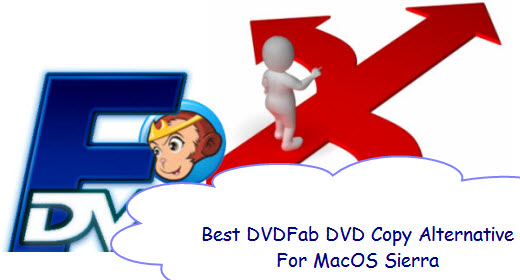 Top 5 DVDFab DVD Copy Alternative For MacOS High Sierra