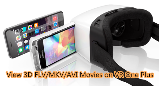 Play 3D Youtube FLV/MKV/AVI Movies on VR One Plus
